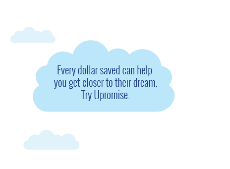 Every dollar saved can help you get close to their dream. Try Upromise.